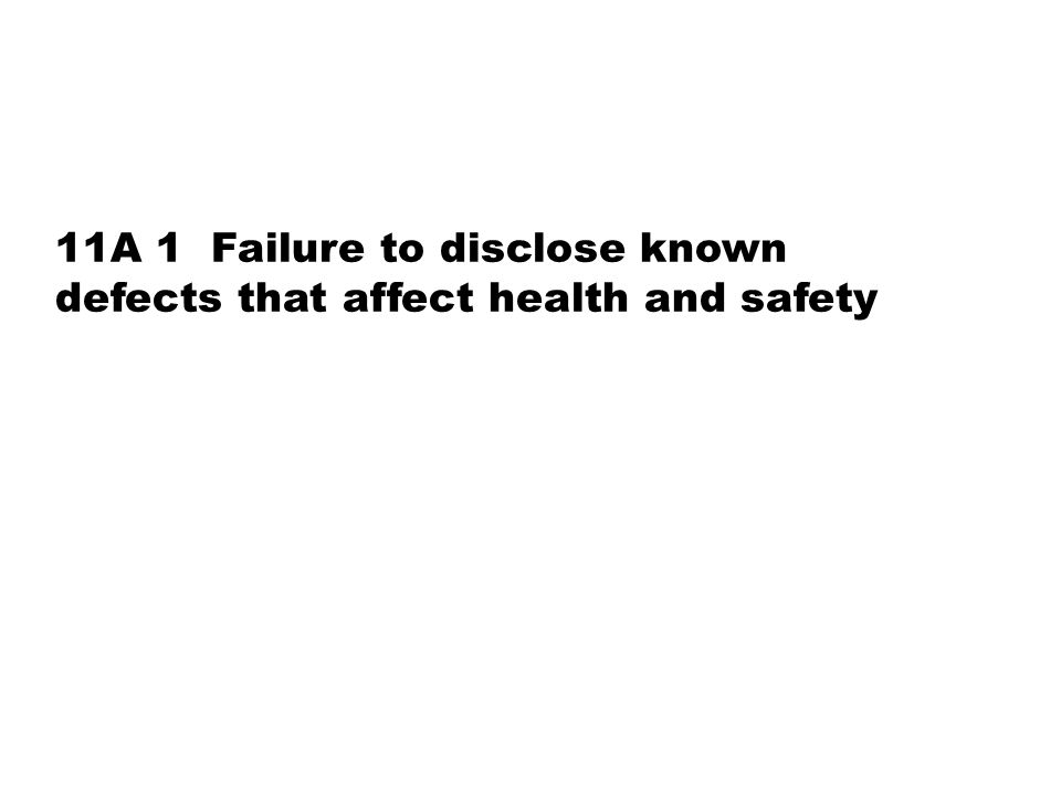 11A 1 Failure to disclose known defects that affect health and safety