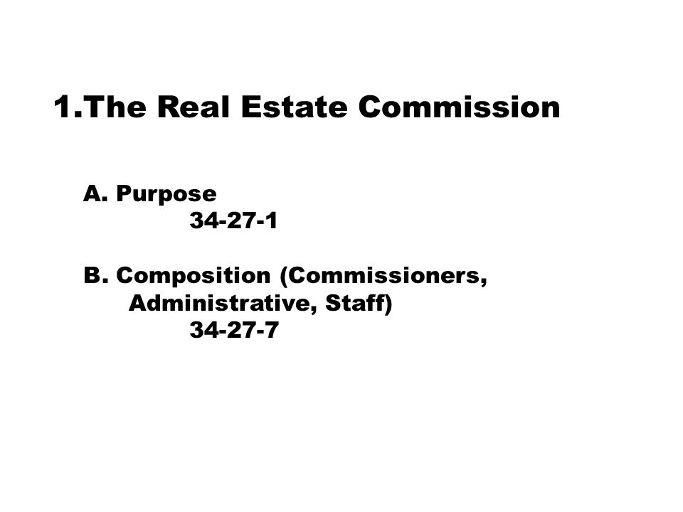 1.The Real Estate Commission A. Purpose 34-27-1 B.