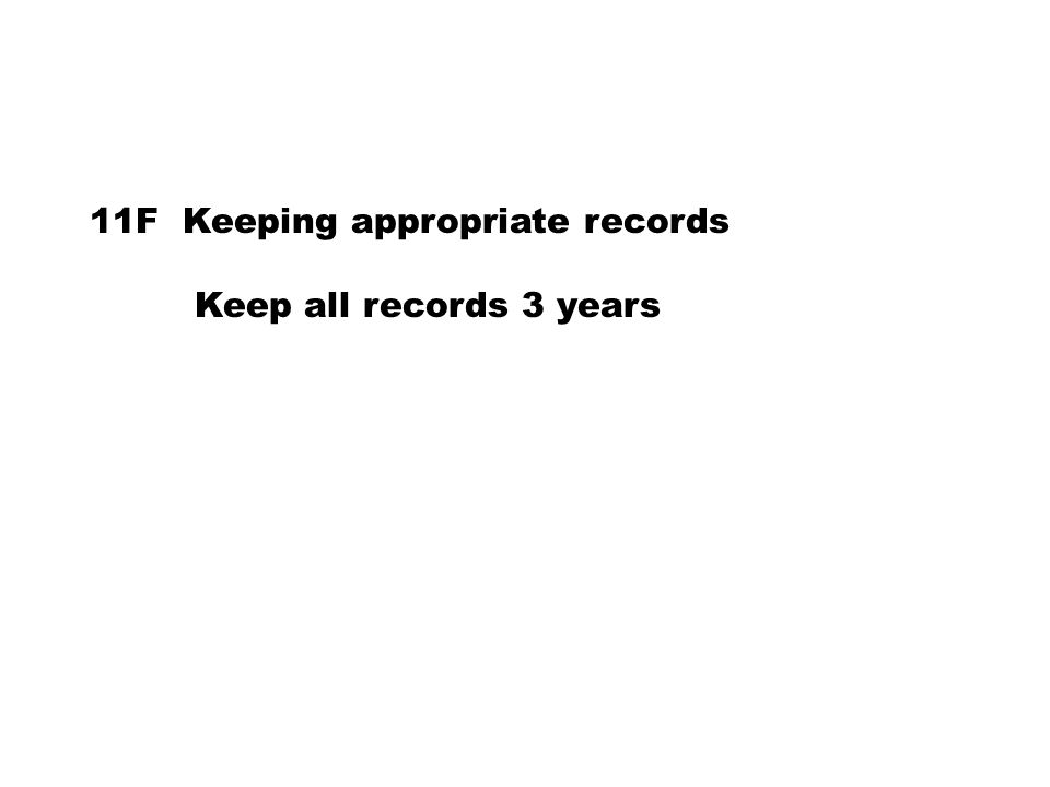 11F Keeping appropriate records Keep all records 3 years