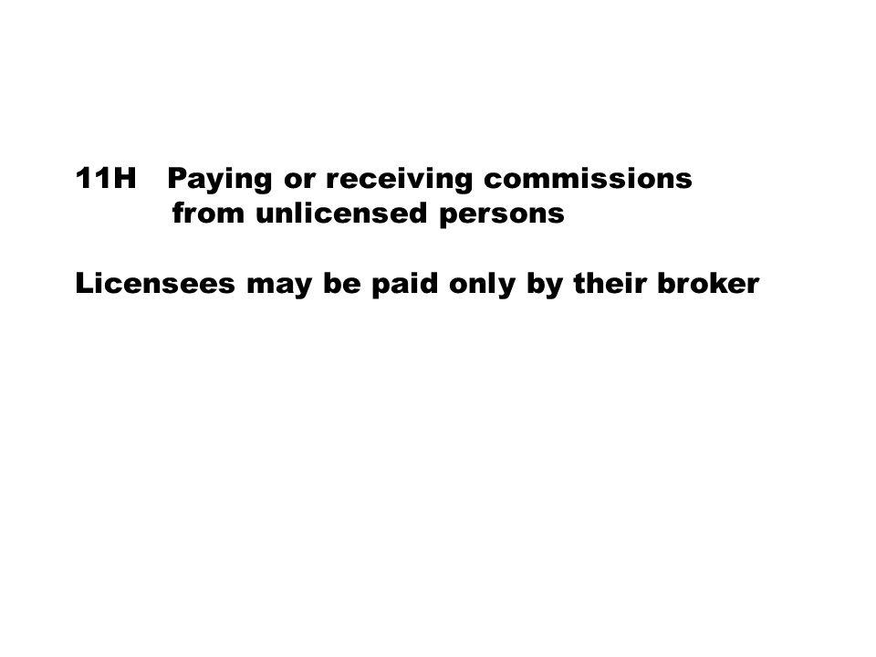 11H Paying or receiving commissions from unlicensed persons Licensees may be paid only by their broker