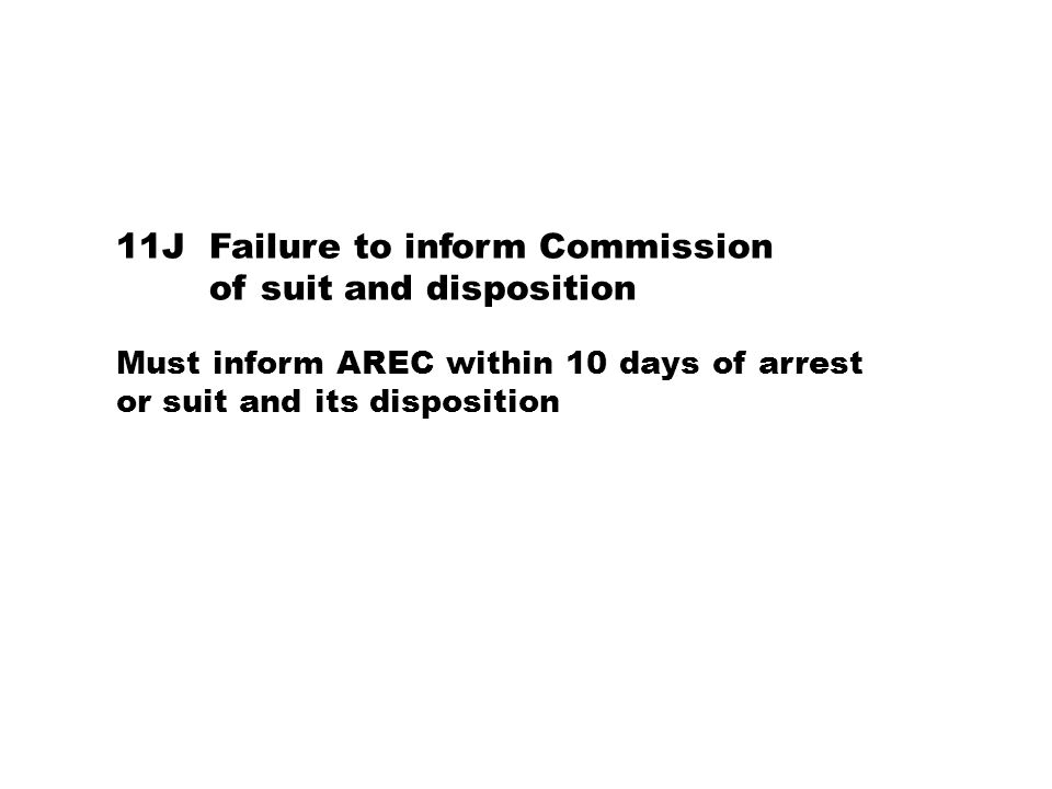 11J Failure to inform Commission of suit and disposition Must inform AREC within 10 days of arrest or suit and its disposition