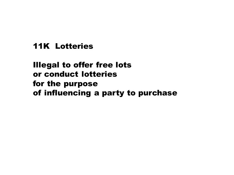 11K Lotteries Illegal to offer free lots or conduct lotteries for the purpose of influencing a party to purchase
