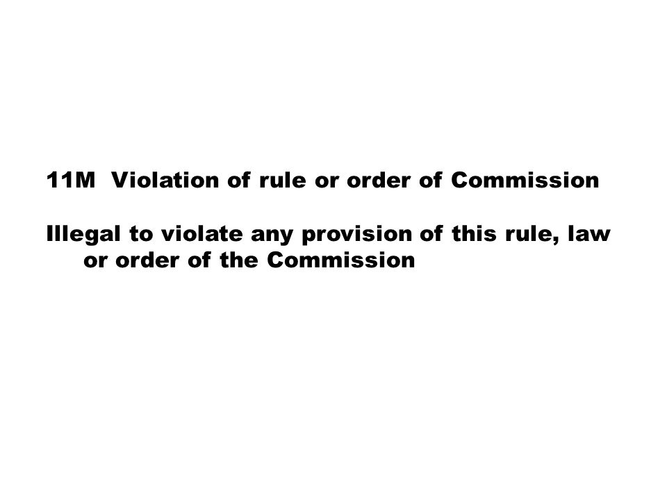 11M Violation of rule or order of Commission Illegal to violate any provision of this rule, law or order of the Commission