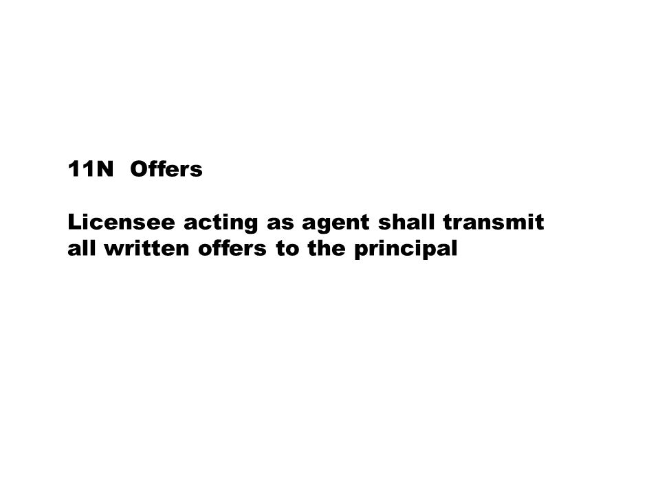 11N Offers Licensee acting as agent shall transmit all written offers to the principal