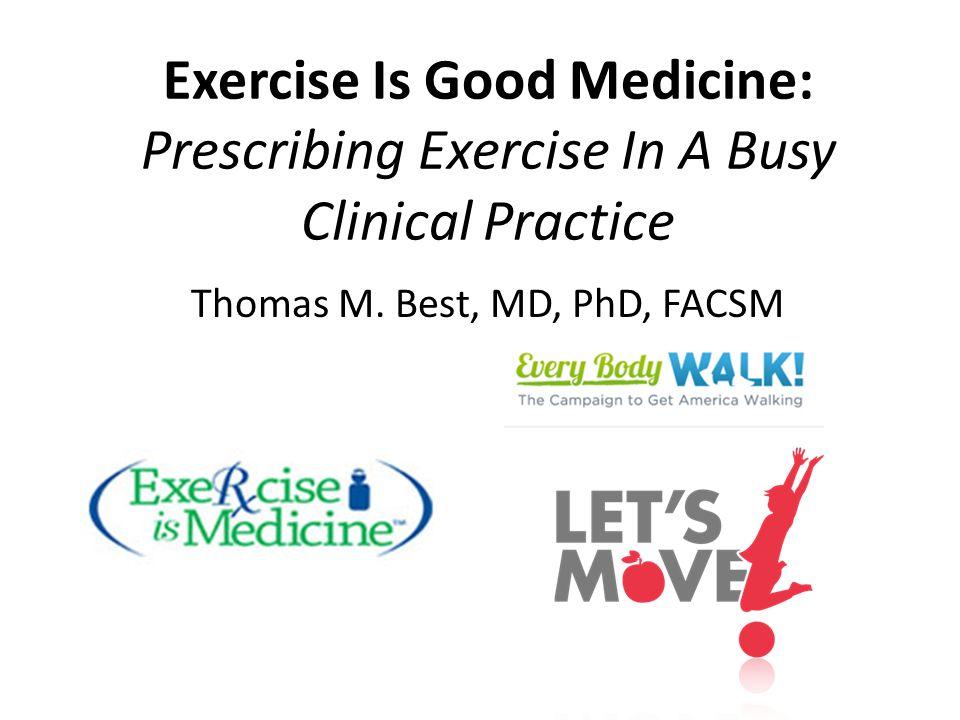 Exercise Is Good Medicine: Prescribing Exercise In A Busy Clinical Practice Thomas M.