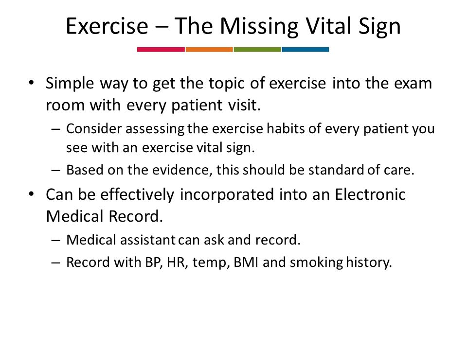 Exercise – The Missing Vital Sign Simple way to get the topic of exercise into the exam room with every patient visit.