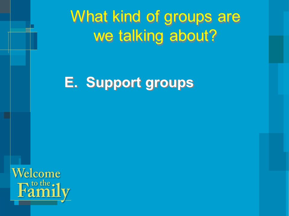 CHARACTERISTICS : – emotional / spiritual support – uses book or study guide – 8-12 weeks – no size limit (6- 8 ideal) CHARACTERISTICS : – emotional / spiritual support – uses book or study guide – 8-12 weeks – no size limit (6- 8 ideal) What kind of groups are we talking about.