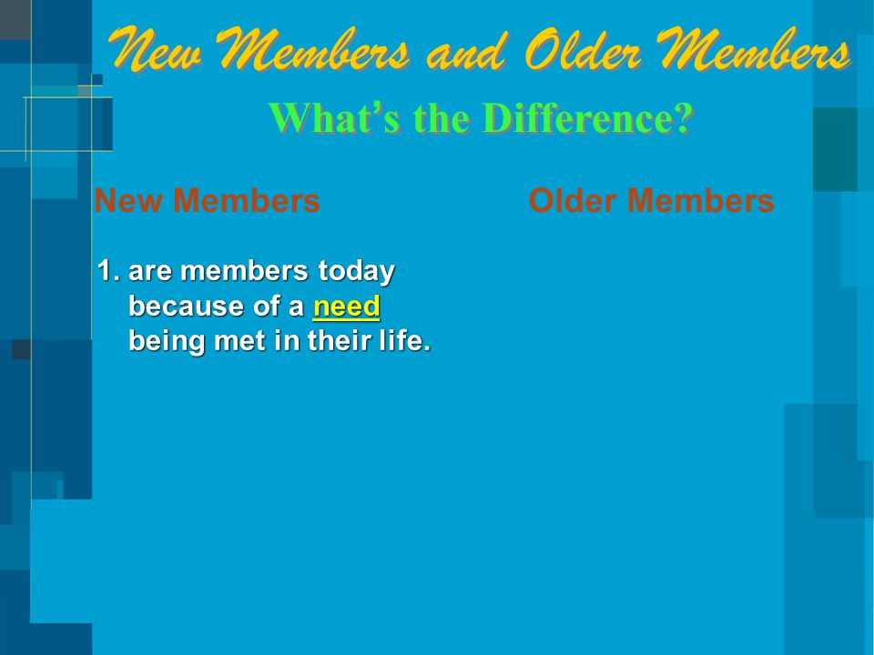 New MembersOlder Members 1.are members today because of a need being met in their life.