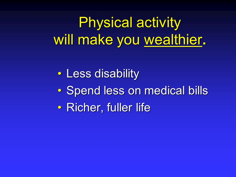 Physical activity will make you wealthier.
