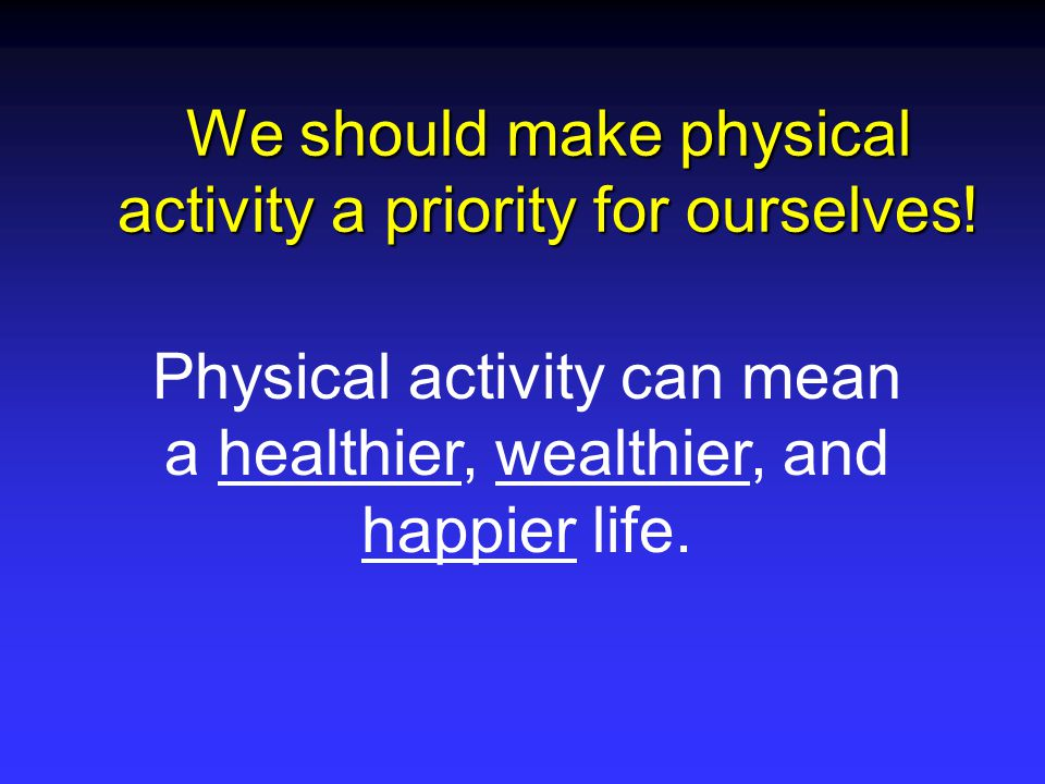 We should make physical activity a priority for ourselves.