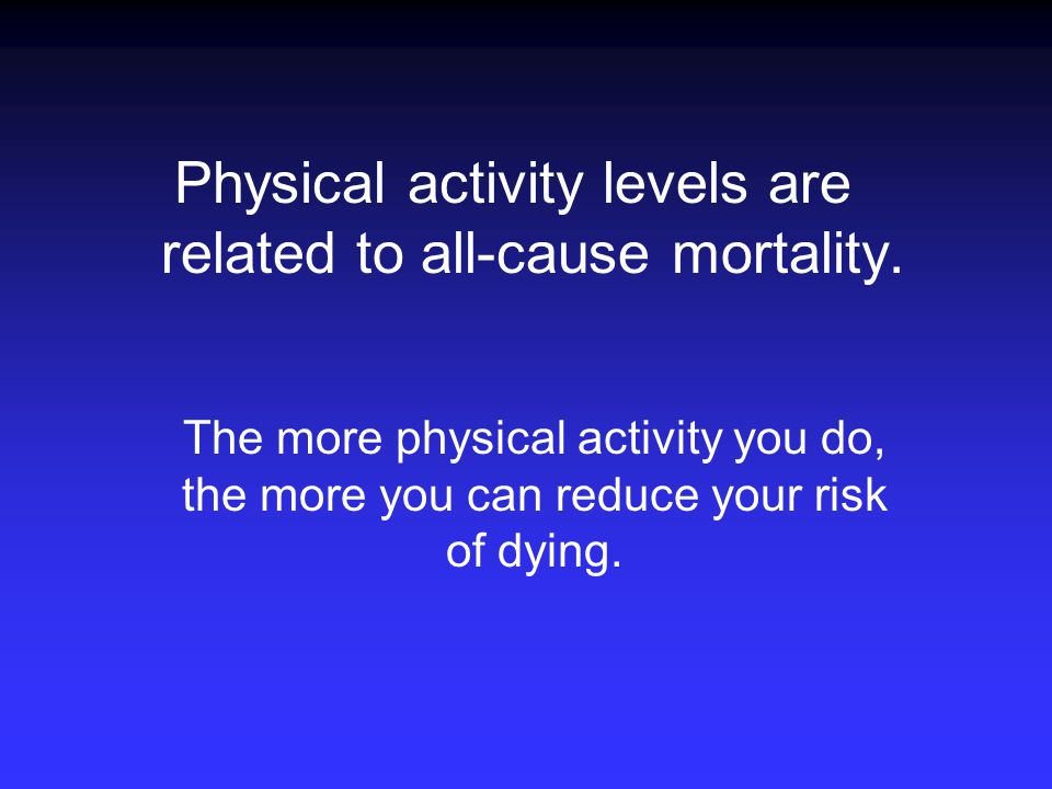Physical activity levels are related to all-cause mortality.