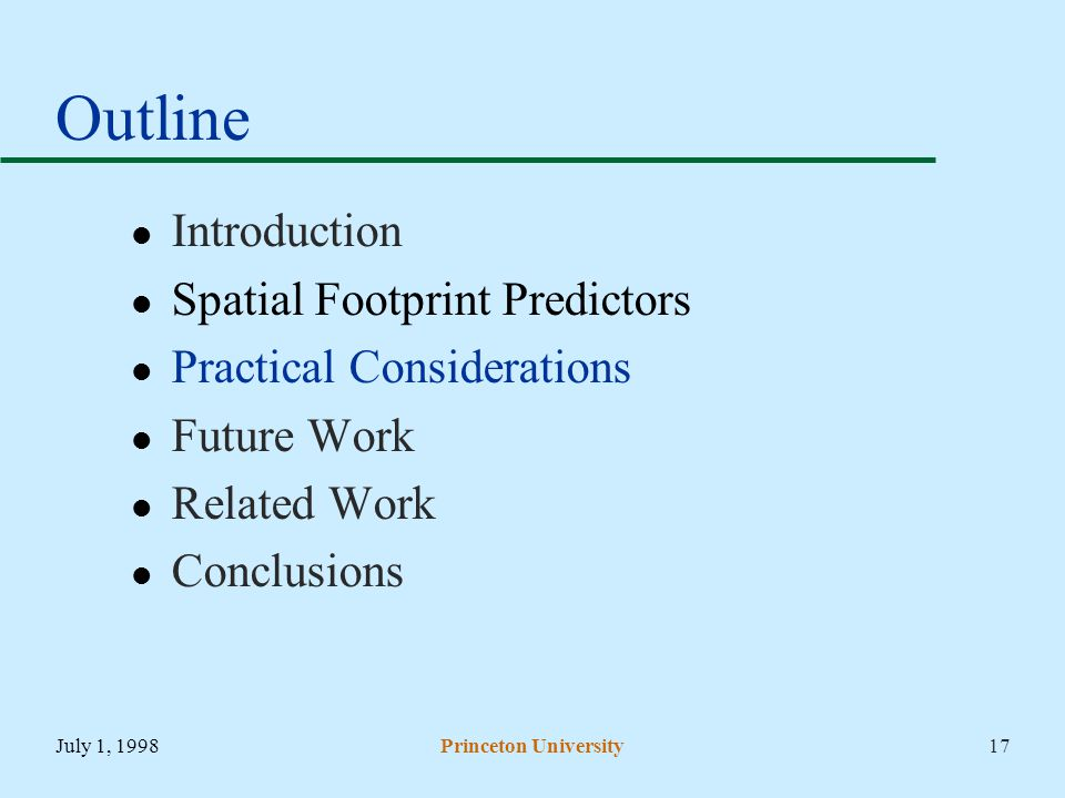 July 1, 1998Princeton University17 Outline Introduction Spatial Footprint Predictors Practical Considerations Future Work Related Work Conclusions