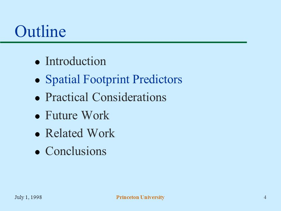 July 1, 1998Princeton University4 Outline Introduction Spatial Footprint Predictors Practical Considerations Future Work Related Work Conclusions