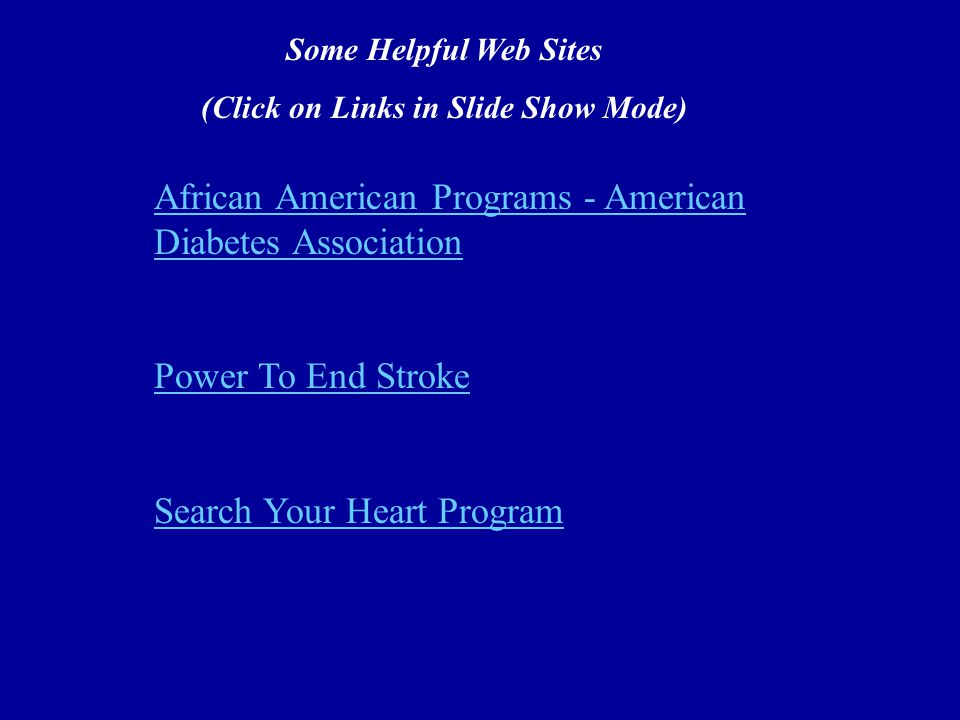 African American Programs - American Diabetes Association Power To End Stroke Search Your Heart Program Some Helpful Web Sites (Click on Links in Slide Show Mode)