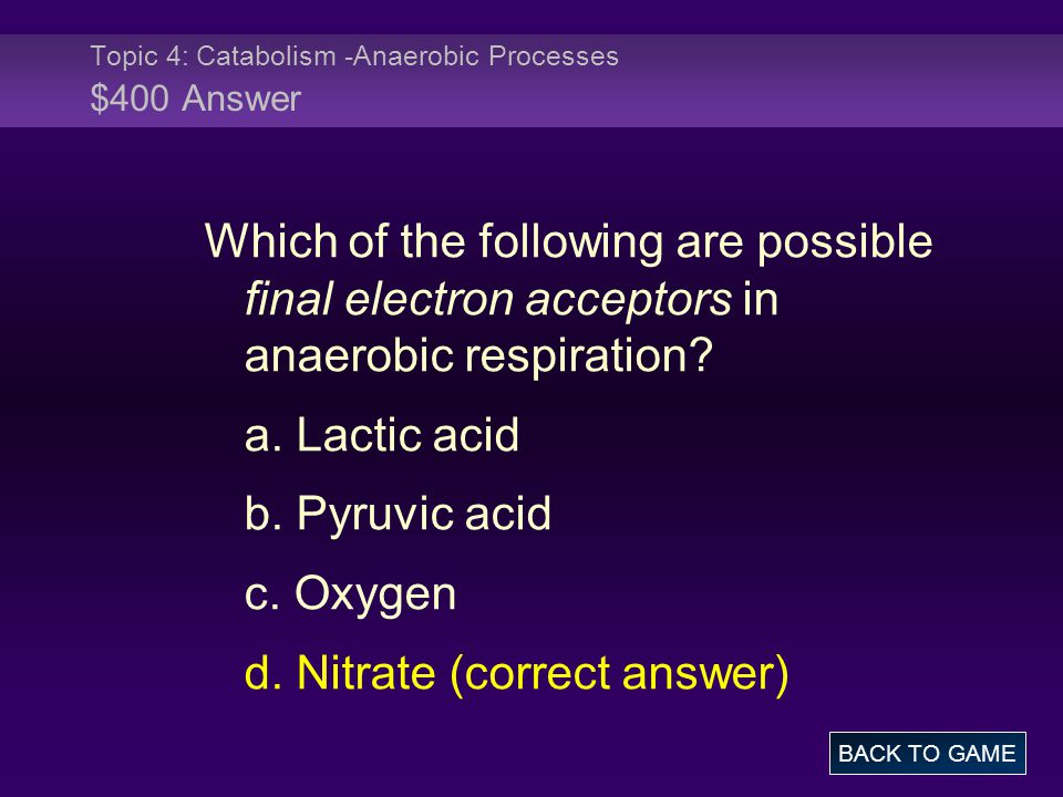 Topic 4: Catabolism -Anaerobic Processes $400 Answer Which of the following are possible final electron acceptors in anaerobic respiration.