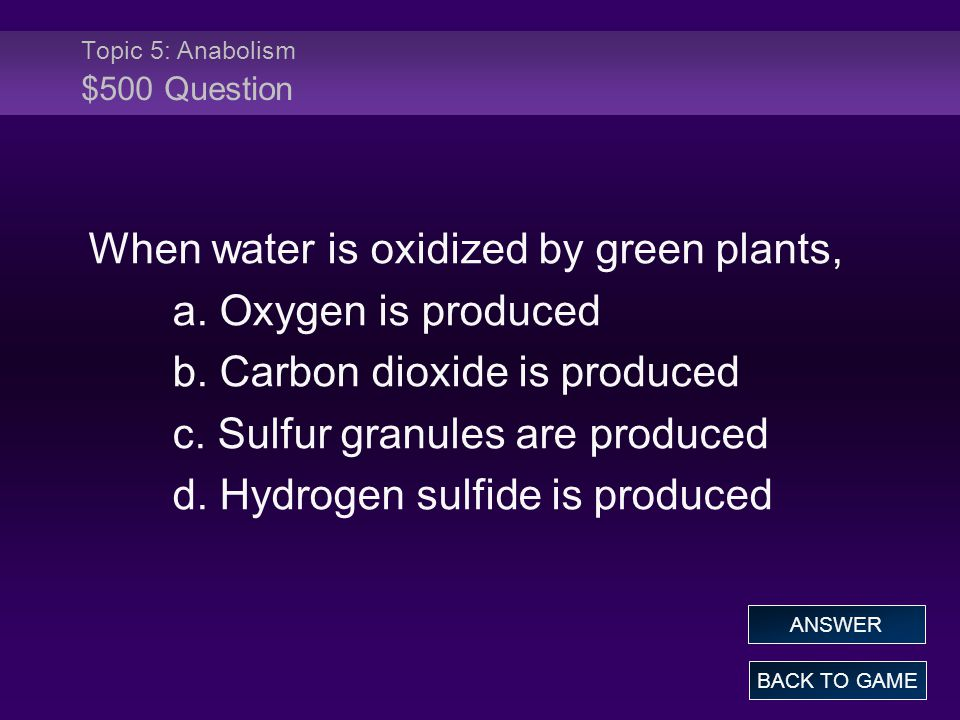 Topic 5: Anabolism $500 Question When water is oxidized by green plants, a.