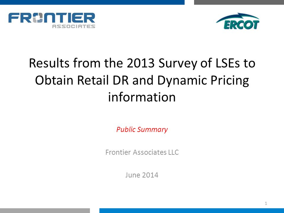 Results from the 2013 Survey of LSEs to Obtain Retail DR and Dynamic Pricing information Public Summary Frontier Associates LLC June 2014 1