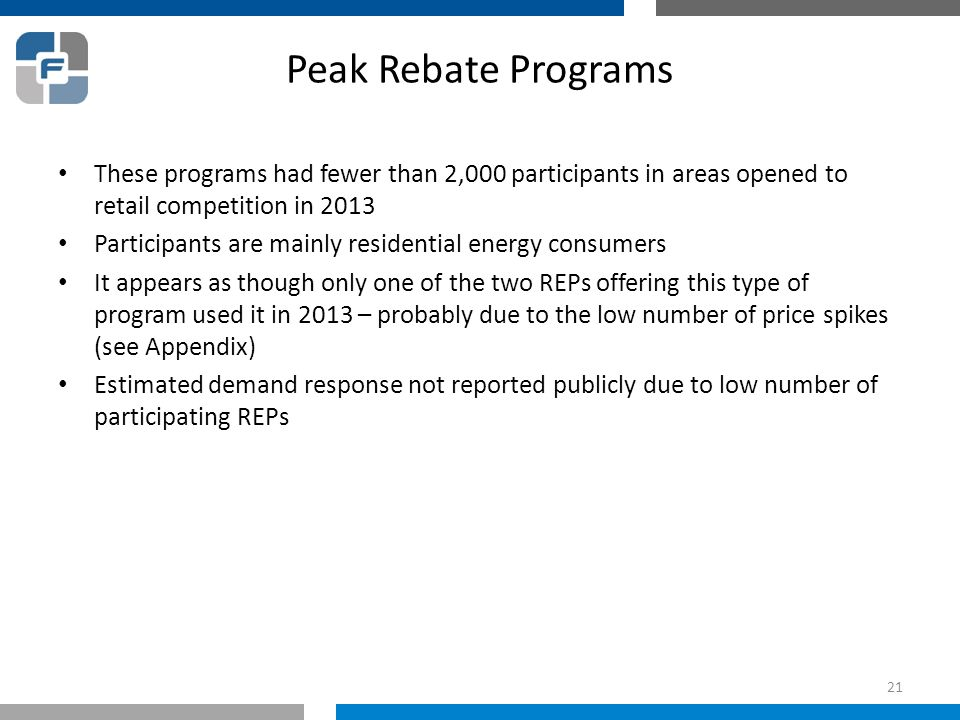 Peak Rebate Programs These programs had fewer than 2,000 participants in areas opened to retail competition in 2013 Participants are mainly residentia