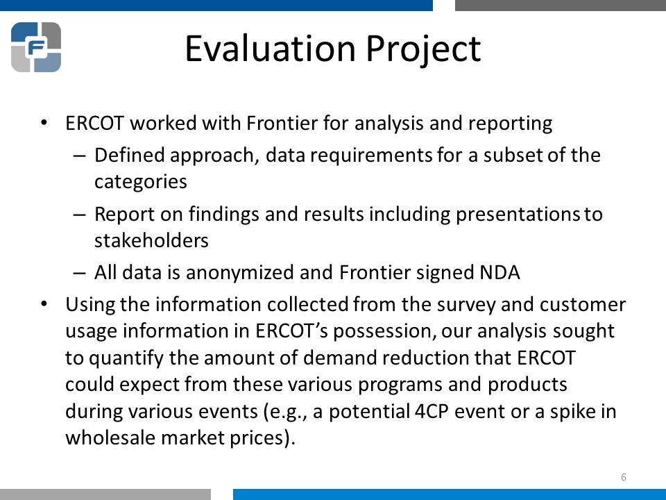 Evaluation Project ERCOT worked with Frontier for analysis and reporting – Defined approach, data requirements for a subset of the categories – Report