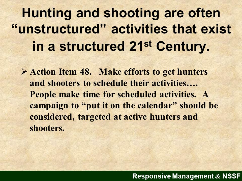 Responsive Management & NSSF Hunting and shooting are often unstructured activities that exist in a structured 21 st Century.