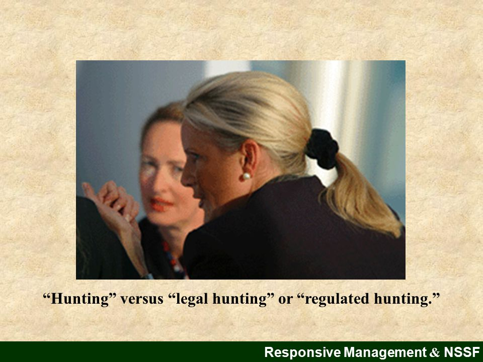 Hunting versus legal hunting or regulated hunting. Responsive Management & NSSF