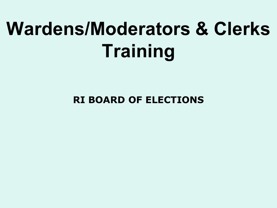 Wardens/Moderators & Clerks Training RI BOARD OF ELECTIONS