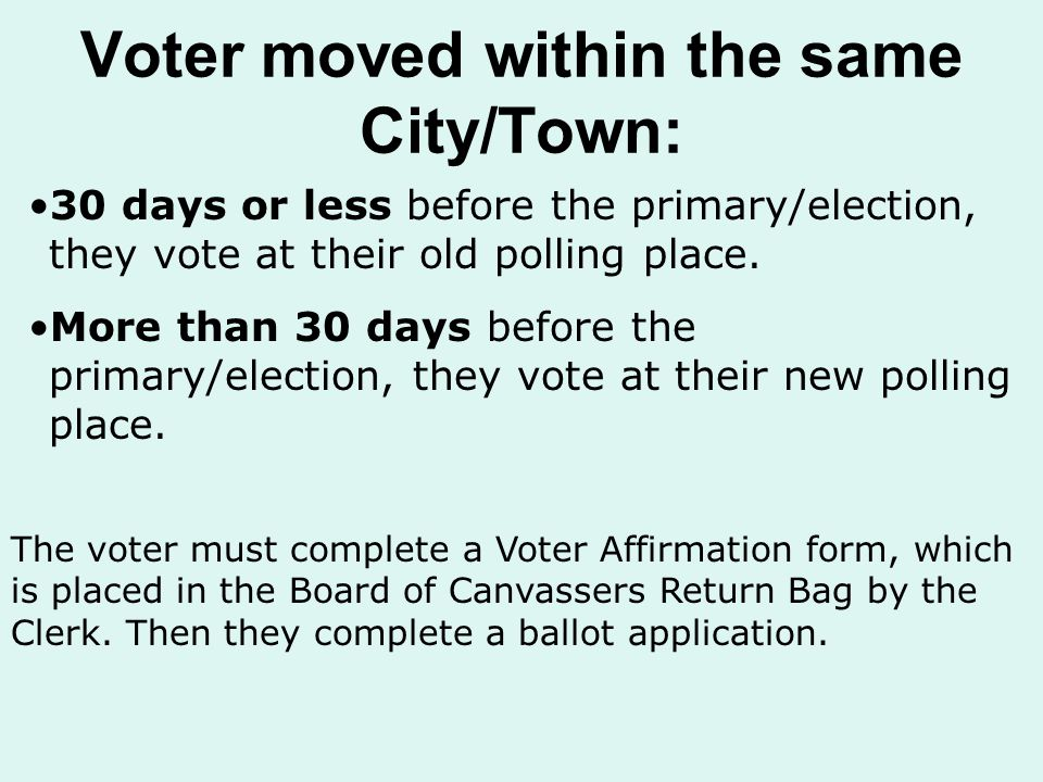 Voter moved within the same City/Town: 30 days or less before the primary/election, they vote at their old polling place.