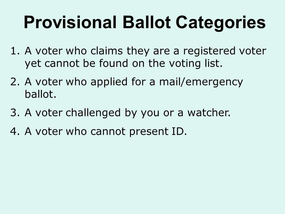 Provisional Ballot Categories 1.A voter who claims they are a registered voter yet cannot be found on the voting list.