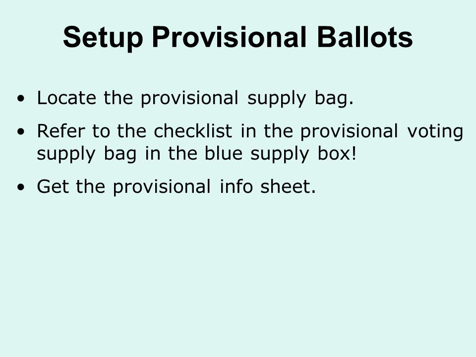 Setup Provisional Ballots Locate the provisional supply bag.