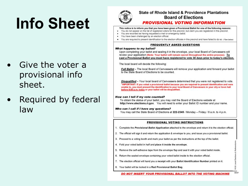 Info Sheet Give the voter a provisional info sheet. Required by federal law