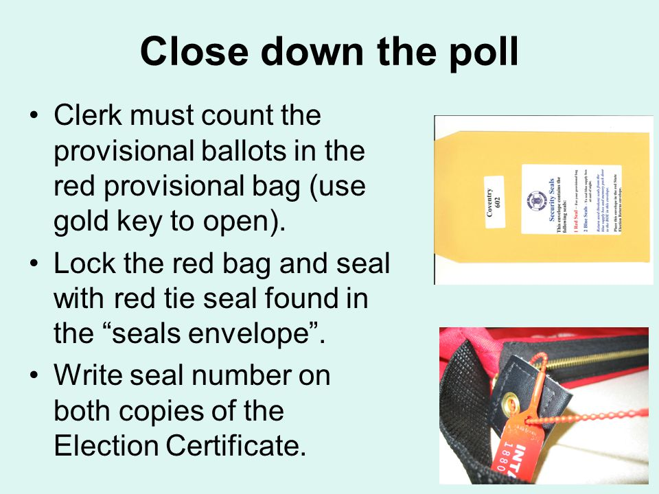 Close down the poll Clerk must count the provisional ballots in the red provisional bag (use gold key to open).