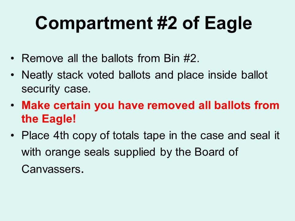Compartment #2 of Eagle Remove all the ballots from Bin #2.