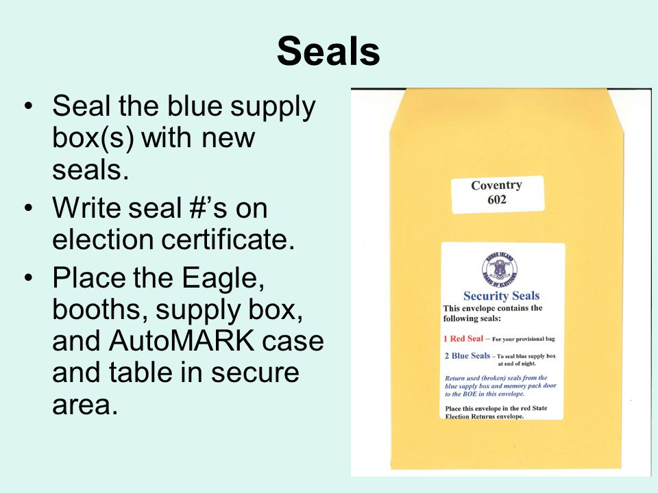 Seals Seal the blue supply box(s) with new seals. Write seal #'s on election certificate.