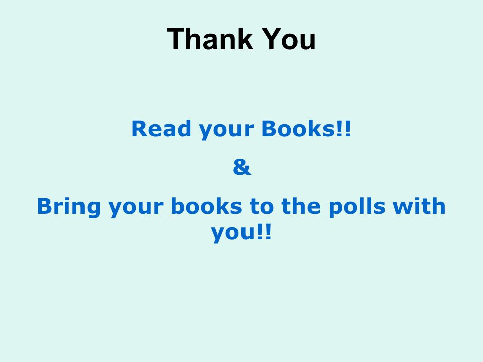Thank You Read your Books!! & Bring your books to the polls with you!!