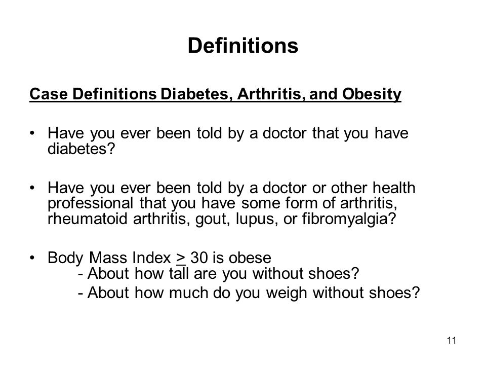 11 Definitions Case Definitions Diabetes, Arthritis, and Obesity Have you ever been told by a doctor that you have diabetes.