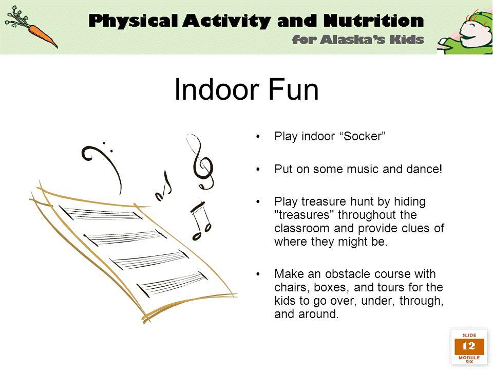 12 Indoor Fun Play indoor Socker Put on some music and dance.
