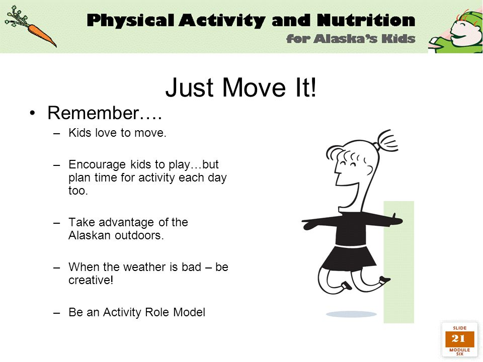 21 Just Move It. Remember…. –Kids love to move.
