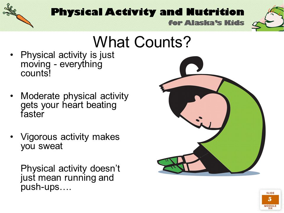 5 What Counts. Physical activity is just moving - everything counts.