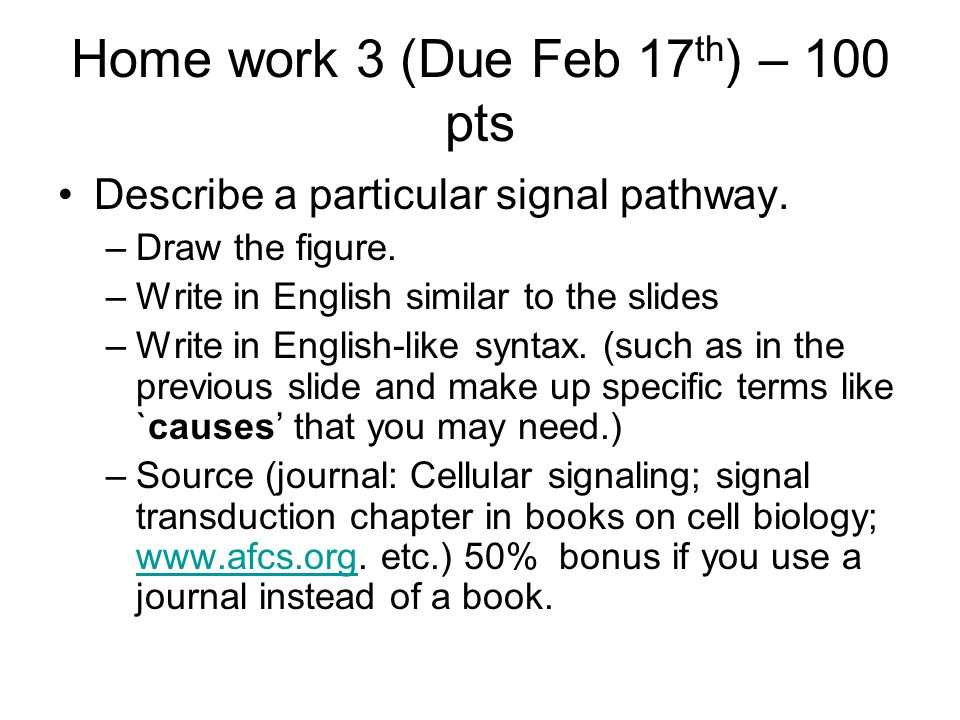 Home work 3 (Due Feb 17 th ) – 100 pts Describe a particular signal pathway.