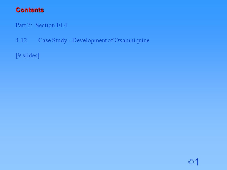 1 © Contents 4.12.Case Study - Development of Oxamniquine [9 slides]