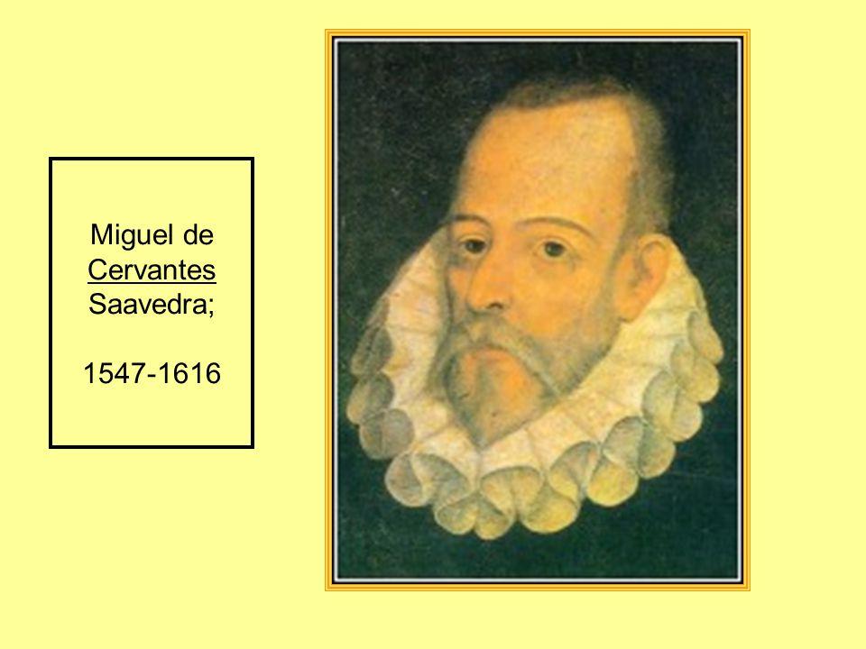 Miguel de Cervantes Saavedra; 1547-1616