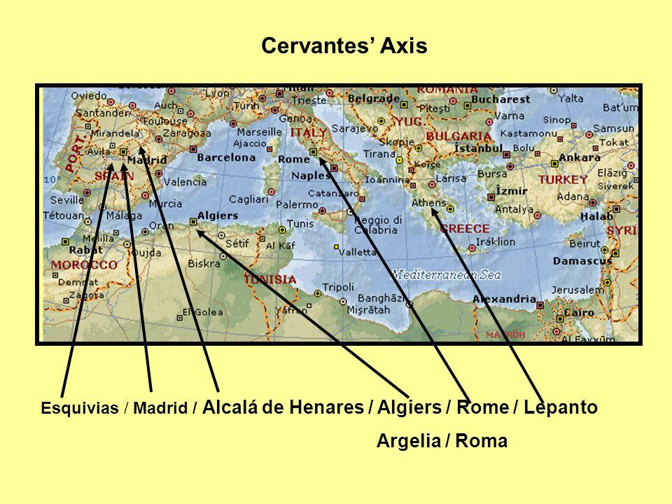 Cervantes' Axis Esquivias / Madrid / Alcalá de Henares / Algiers / Rome / Lepanto Argelia / Roma