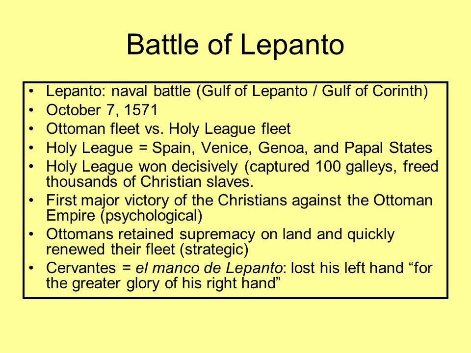 Battle of Lepanto Lepanto: naval battle (Gulf of Lepanto / Gulf of Corinth) October 7, 1571 Ottoman fleet vs.