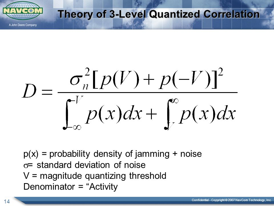 Confidential - Copyright © 2007 NavCom Technology, Inc. 14 Theory of 3-Level Quantized Correlation p(x) = probability density of jamming + noise  = s