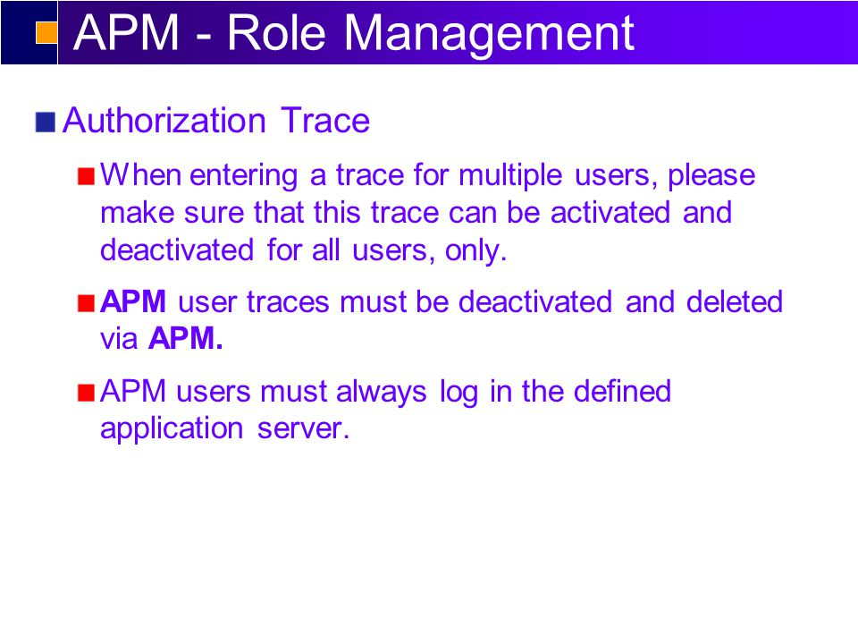 APM - Role Management Authorization Trace When entering a trace for multiple users, please make sure that this trace can be activated and deactivated for all users, only.