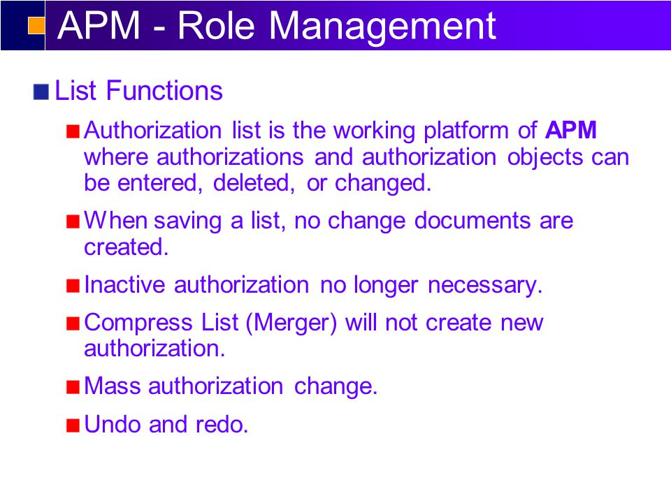 APM - Role Management List Functions Authorization list is the working platform of APM where authorizations and authorization objects can be entered, deleted, or changed.