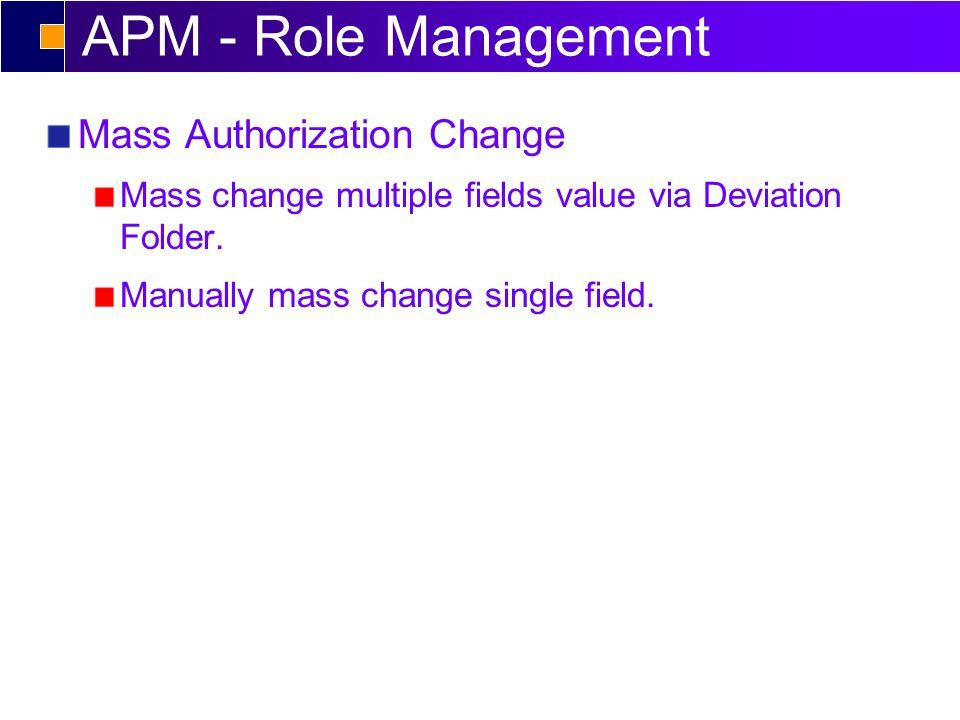 APM - Role Management Mass Authorization Change Mass change multiple fields value via Deviation Folder.