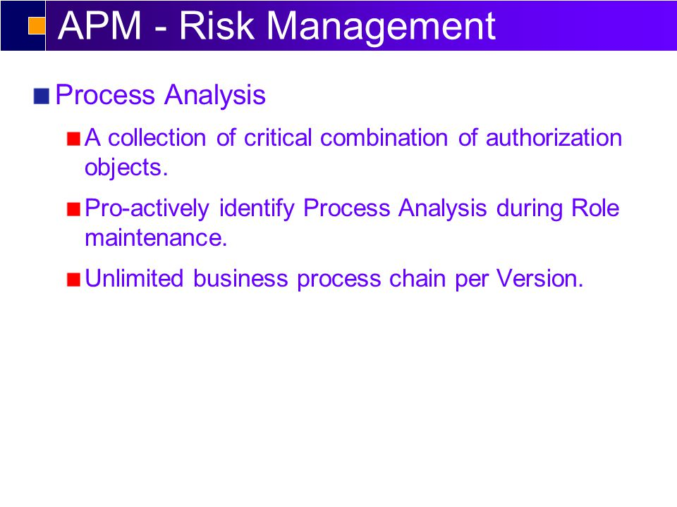 APM - Risk Management Process Analysis A collection of critical combination of authorization objects. Pro-actively identify Process Analysis during Ro