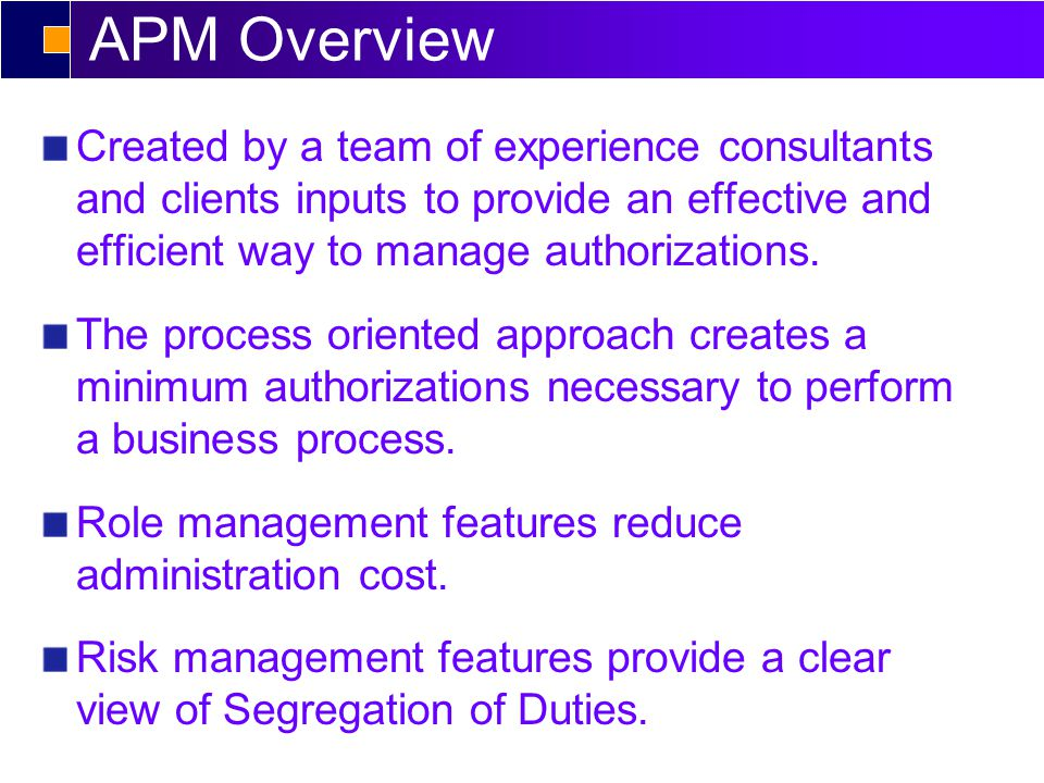 APM Overview Created by a team of experience consultants and clients inputs to provide an effective and efficient way to manage authorizations.