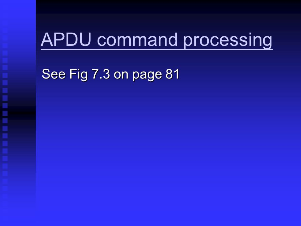 APDU command processing See Fig 7.3 on page 81